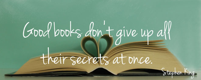 Good books don't give up all their secrets at once. Stephen King | Bladzijde26