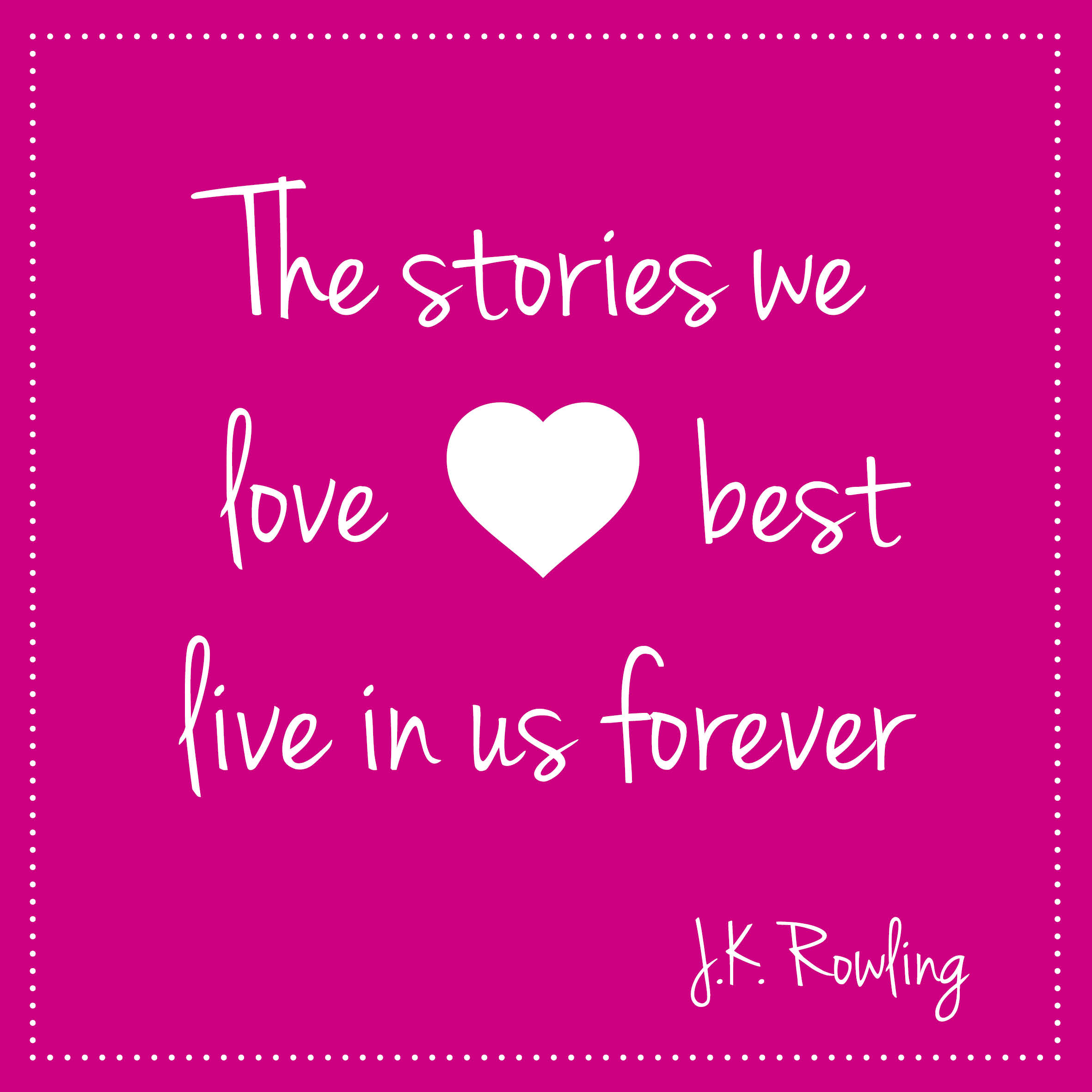 The stories we love best will live in us forever. JK Rowling | Bladzijde26