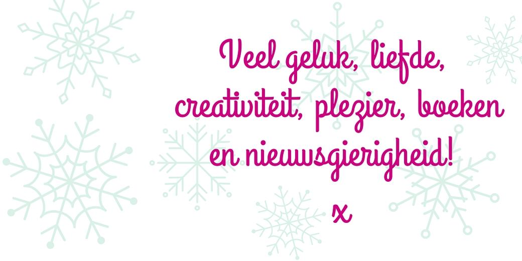 Veel geluk, liefde, creativiteit, plezier, boeken en nieuwsgierigheid!