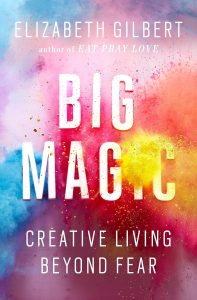 Big Magic | Elizabeth Gilbert