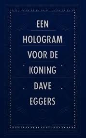 Een hologram voor de koning | Dave Eggers