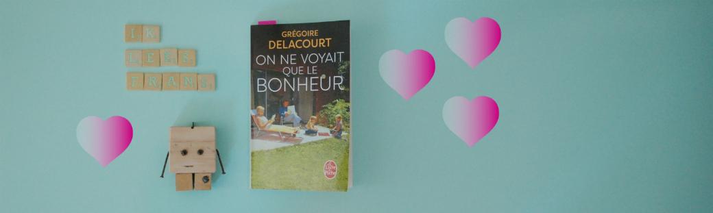 On ne voyait que le bonheur | Grégoire Delacourt