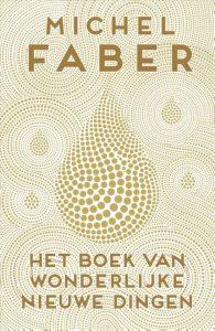 Het boek van wonderlijke nieuwe dingen | Michel Faber