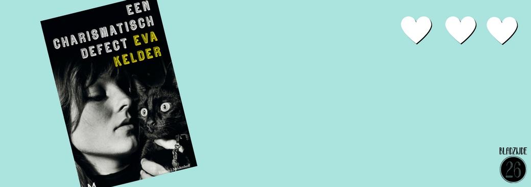 Een charismatisch defect | Eva Kelder | Bladzijde26.nl